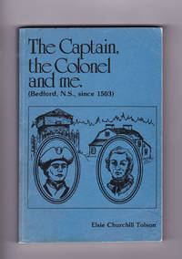 The Captain, The Colonel and Me.  ( Bedford, N.S.,Since 1503 )