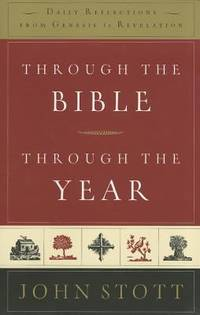 Through the Bible, Through the Year : Daily Reflections from Genesis to Revelation by John Stott - 2011