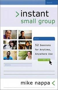 Instant Small Group : 52 Sessions for Anytime, Anywhere Use