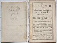 The Truth of Christian Religion: in six books. Written in Latine by Hugo Grotius. And Now Translated into English, with the Addition of a Seventh Book.