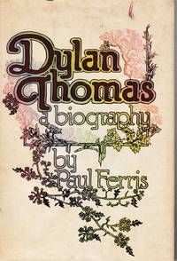 Dylan Thomas: a biography by  Paul Ferris - 1st USA Printing - 1977 - from Bookshop Baltimore (SKU: 11638)
