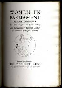 WOMEN IN PARLIAMENT. DONE INTO ENGLISH BY JACK LINDSAY. [G] [Lbc]