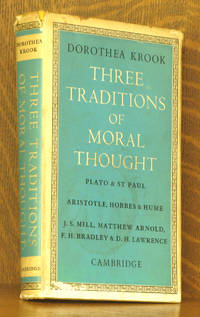 THREE TRADITIONS OF MORAL THOUGHT - PLATO & ST PAUL/ ARISTOTLE, HOBBES & HUME/ J.S. MILL, MATTHEW ARNOLD, F.H. BRADLEY, & D.H. LAWRENCE