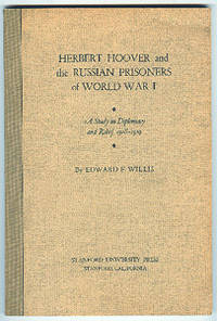 Herbert Hoover and the Russian Prisoners of World War I. A Study in Diplomacy and Relief 1918-1919.