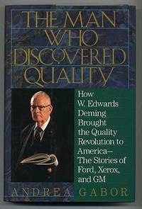 The Man Who Discovered Quality: How W. Edwards Deming Brought the Quality Revolution to America - The Stories of Ford, Xerox, and GM