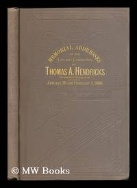 Memorial Addresses on the Life and Character of Thomas A. Hendricks (Vice-President of the United...