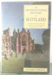 Scottish Architecture: From the Accession of the Stewarts to the Reformation, 1371-1560...