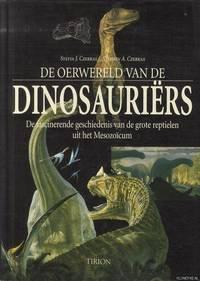 De oerwereld van de dinosauriërs. De fascinerende geschiedenis van de grote reptielen uit het Mesozoïcum