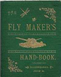 The Fly Maker's Hand-Book, Illustrated with Coloured Plates, Representing Upwards of Fifty of the Most Useful Artificial Flies for Trout and Grayling Fishing by an Angler