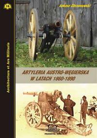 THE AUSTRO-HUNGARIAN ARTILLERY IN 1860-1890 (ARTYLERIA AUSTRO-WĘGIERSKA W LATACH 1860-1890)