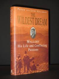 The Wildest Dream: Mallory, His Life and Conflicting Passions [SIGNED]