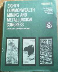 The Australian Mining, Metallurgical , and Mineral Industry : Eighth Commonwealth Mining and Metallurgical Congress Australia and New Zealand Volume 3 Only