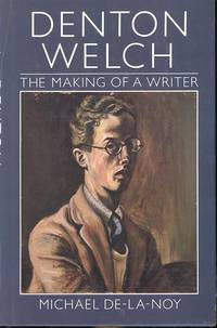 Denton Welch : the making of a writer. [Childhood; Repton; China; Art School; Accident; Tea w/Sickert;… by  Noel Adeney]  Denton Welch  - Hardcover  - 1984  - from Joseph Valles - Books (SKU: 4545)