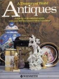 A TREASURY OF WORLD ANTIQUES: A STYLE-BY-STYLE COLLECTORS' GUIDE.