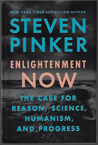 ENLIGHTENMENT NOW; The Case for Reason, Science, Humanism, and Progress