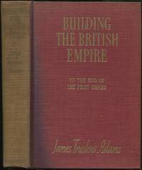 image of Building the British Empire: To the End of the First Empire