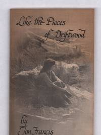 Like the Pieces of Driftwood by Jon Francis - Paperback - Signed First Edition - 1977 - from Uncommon Works, IOBA (SKU: 827)