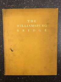 THE WILLIAMSBURG BRIDGE; AN ACCOUNT OF THE CEREMONIES ATTENDING THE FORMAL OPENING OF THE STRUCTURE, DECEMBER THE NINETEENTH, MDCCCCIII