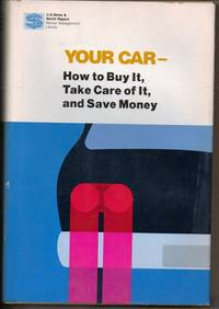 Your Car -- How To Buy It, Take Care Of It, And Save Money