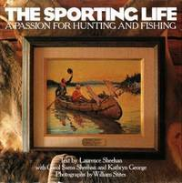 The Sporting Life : A Passion for Hunting and Fishing