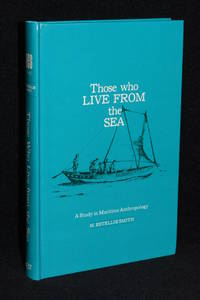 Those Who Live From the Sea; A Study in Maritime Anthropology