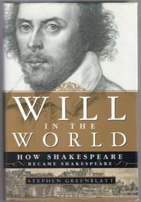 Will in the World: Now Shakespeare Became Shakespeare by  Stephen Greenblatt - First Edition - 2004 - from Mystery Cove Book Shop and Biblio.co.uk