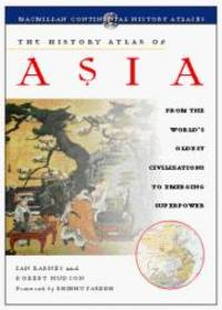 The History Atlas of Asia: From the World's Oldest Civilizations to Emerging Superpower (History...