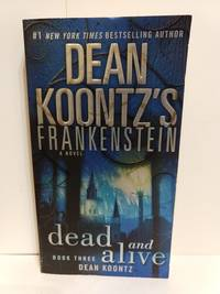 Dead and Alive: A Novel (Dean Koontz's Frankenstein, Book 3) by Dean Koontz - Paperback - 2009 - from Fleur Fine Books (SKU: 9780553587906-01)