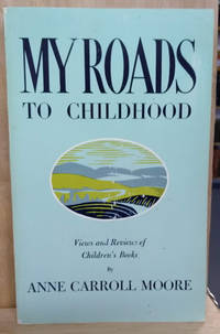 My Roads to Childhood:  Views and Reviews of Children's Books