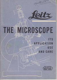 The Microscope, Its Application, Use and Care