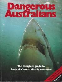 Dangerous Australians: The Complete Guide to Australia's Most Deadly Creatures
