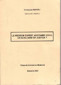 Le médecin expert judiciaire est il un auxiliaire de justice by Bartoli Christophe  - 2003  - from philippe arnaiz (SKU: 97377)