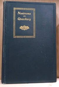Nostrums and Quackery:  Articles on the Nostrum Evil and Quackery  Reprinted, with Additions and Modifications, from the Journal of the  American Medical Association