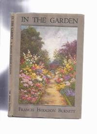 In the Garden -by Frances Hodgson Burnett / The Medici Society of America, 1st Edition  in Dustjacket