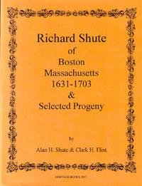 Richard Shute of Boston, Massachusetts 1631-1703 and Selected Progeny