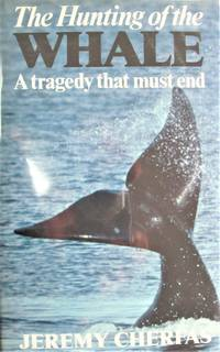 The Hunting of the Whale. A Tragedy That Must End by  Jeremy Cherfas - 1st Edition - 1988 - from Ken Jackson and Biblio.co.uk