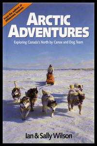 image of ARCTIC ADVENTURES - Exploring Canada's North by Canoe and Dog Team