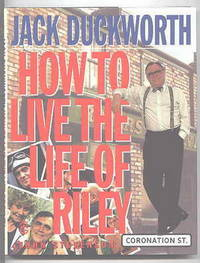 JACK DUCKWORTH: HOW TO LIVE THE LIFE OF RILEY.  CORONATION STREET.
