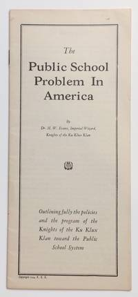 image of The public school problem in America. Outlining fully the policies and the program of the Knights of the Ku Klux Klan toward the public school system