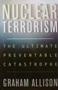 Nuclear Terrorism: The Ultimate Preventable Catastrophe