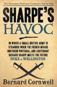 image of Sharpe's Havoc: Richard Sharpe & the Campaign in Northern Portugal, Spring 1809 (Richard Sharpe's Adventure Series #7)