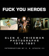 FUCK YOU HEROES Glen E. Friedman Photographs 1976-1991