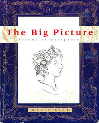 THE BIG PICTURE Idioms as Metaphors by  Kevin King - Paperback - 1st - 1999 - from Well Read Books and Biblio.com