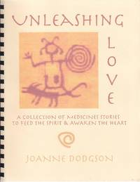 image of Unleashing Love.  A Collection of Medicine Stories To Feed the Spirit & Awaken the Heart   [SCARCE]