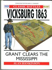 image of Vicksburg 1863: Grant Clears the Mississippi (Osprey Military Classic Battles Series)