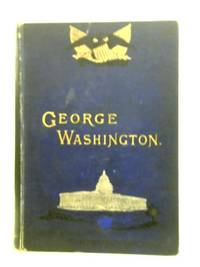 George Washington: His Boyhood and Manhood