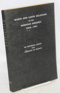 Wages and labor relations in the railroad industry, 1900-1941; an historical survey and summary of results