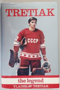 Tretiak, The Legend by  Vladisav Tretiak - Hardcover - 0 - from Ian S. Munro (SKU: 007819)