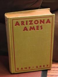 Arizona Ames by  Zane Grey - First Edition - from Bodacious Books (SKU: 465)