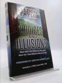 Choices and Illusions : How Did I Get Where I Am  and How Do I Get Where I Want to Be?